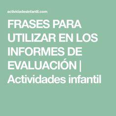 FRASES PARA UTILIZAR EN LOS INFORMES DE EVALUACIÓN | Actividades infantil