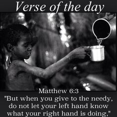 """Verse of the day: Matthew 6:3 NIV """"But when you give to the needy, do not let your left hand know what your right hand is doing,""""  See it at Bible.com:  http://bible.com/111/mat.6.3.niv  #verseoftheday"""