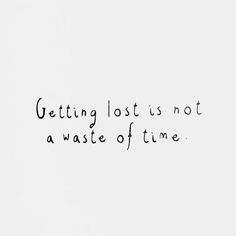 Getting lost is not a waste of time...