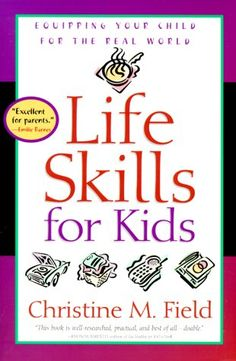 Life Skills for Kids. Extremely helpful tips for teaching responsibility, social skills, respect, time & money management, etc.