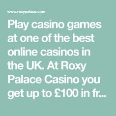 Play casino games at one of the best online casinos in the UK. At Roxy Palace Casino you get up to in free bonus money.