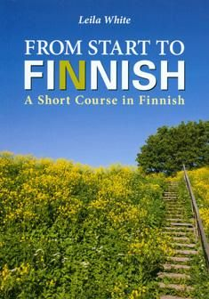 Osta From start to Finnish, nidottu, White, Leila. From Start to Finnish on suunnattu op Finnish Language, Foreign Language, Learn Finnish, Bad Translations, Finnish Words, Plymouth Colony, Finland Travel, Short Courses, World Languages