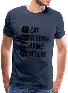 Eat Sleep Game Repeat T-Shirt Premium Homme Eat Sleep, Jouer, Geeks, T Shirt, Mens Tops, Design, Body Con, Video Games, Round Collar