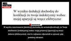 WYKUĆ NA PAMIĘĆ!!! MOŻE SIĘ PRZYDAĆ ... Funny Memes, Jokes, Humor, Beautiful Words, Positive Vibes, Sarcasm, Life Lessons, Einstein, Quotations