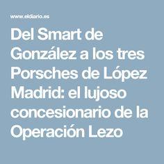 Del Smart de González a los tres Porsches de López Madrid: el lujoso concesionario de la Operación Lezo