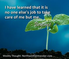 """Weekly Thought from Beyoncé: """"I have learned that it is no one else's job to take care of me but me."""""""