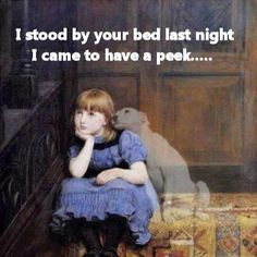 Pet Poem  I stood by your bed......  Read the rest: http://myhoneysplace.com/pet-poem/.  WARNING- Tears will flow!