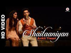 Shaitaaniyan Official Video   Badmashiyaan   Ankit Tiwari   Sidhant Gupta & Gunjan Malhotra - YouTube