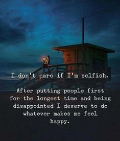 I don't care if I'm selfish. Selfish Quotes, Im Selfish, True Quotes, Great Quotes, Quotes To Live By, Motivational Quotes, Inspirational Quotes, Bad Family Quotes, Greedy People Quotes