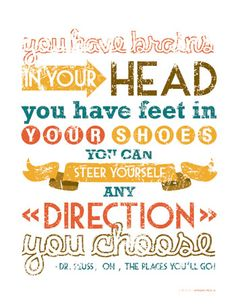 Dr. Seuss - printing this for my granddaughter's graduation. Oooops! Guess she knows one of her gifts now...