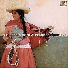 Music From Peru & Ecuador ~ Alpamayo, http://www.amazon.com/dp/B0009A1BVI/ref=cm_sw_r_pi_dp_uDwOpb0TMQPE0
