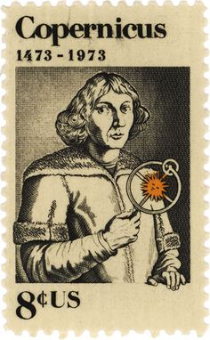Copernicus USA, 1973, design by Alvin Eisenman. Nicolaus Copernicus (19 Feb 1473–24 May 1543), Prussian/Polish Renaissance mathematician and astronomer who formulated a heliocentric model of the universe which placed the Sun, rather than the Earth, at the center. The publication of his book, On the Revolutions of the Celestial Spheres, just before his death in 1543, began the Copernican Revolution and contributed importantly to the scientific revolution.