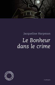 Le bonheur dans le crime: Amazon.fr: Jacqueline Harpman: Livres