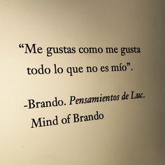 Me gustas como me gusta todo lo que no es mío. Mind of Brando. Poesía.