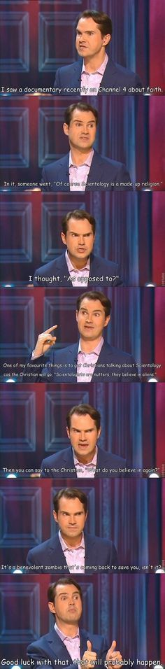 All religions are made up, and all are equally crazy. Jimmy Carr