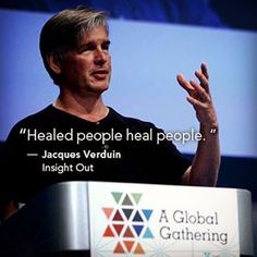 """""""Healed people heal people."""" - Jacques Verduin"""
