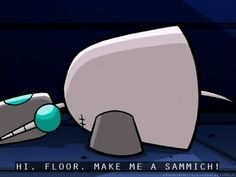 Ah, Invader Zim! This show has the best one liners.