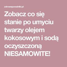 Zobacz co się stanie po umyciu twarzy olejem kokosowym i sodą oczyszczoną NIESAMOWITE! Health Fitness, Good Things, Cosmetics, Beauty, Diy, Ideas, Wax, Bricolage, Do It Yourself