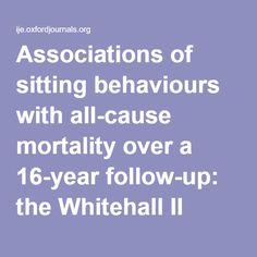 Associations of sitting behaviours with all-cause mortality over a 16-year follow-up: the Whitehall II study