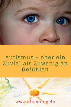 Autismus - eher viele als zuwenige Gefühle - der Mythos vom Fehlen der Empathie Mehr auf www.ellasblog.de