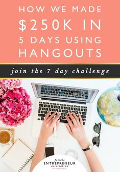 Want to make money online? Learn how Female Entrepreneur made $250k in 5 days using hangouts. They also have a challenge to help you make money with hang outs.