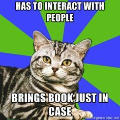 Introvert Cat: Has to interact with people. Brings book just in case.