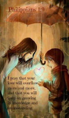 jesuslivingwater:  Philippians 1:9 (NLT) - I pray that your love will overflow more and more, and that you will keep on growing in knowledge and understanding.