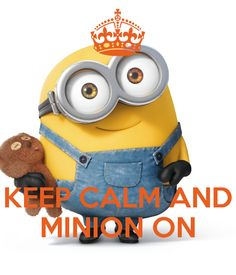 KEEP CALM AND MINION ON. Another original poster design created with the Keep Calm-o-matic. Buy this design or create your own original Keep Calm design now.
