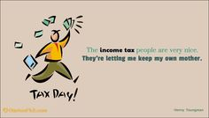 The Income Tax People Are Quote by Henny Youngman @ Quotespick.com