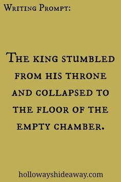 Fantasy Writing Prompts-Feb2017-The king stumbled from his throne and collapsed to the floor of the empty chamber.