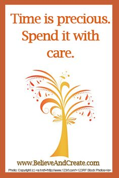 Time is precious.  Spend it with care.   #time #believeandcreate