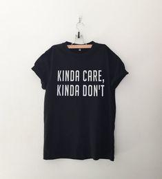 Kinda care kinda don't Graphic Tee Women T-shirt Tumblr by CozyGal