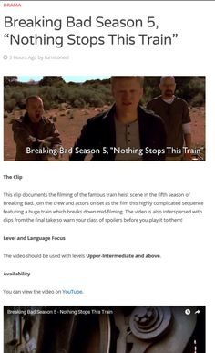 Learning English, Yo! Free worksheet for this Breaking Bad video to use in your ESL class. Over at https://turnitonenglish.wordpress.com/2016/01/27/breaking-bad-season-5-nothing-stops-this-train/