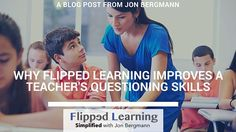 Why Flipped Learning Improves a Teacher's Questioning Skills – Flipped Learning Simplified