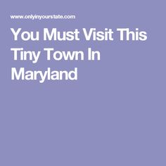 You Must Visit This Tiny Town In Maryland