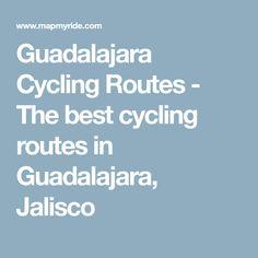 Guadalajara Cycling Routes - The best cycling routes in Guadalajara, Jalisco