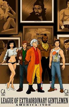 """80's version """"Leauge of Extraordinary Gentlemen"""" Lisa (Weird Science) Angus MacGyver (MacGyver) Emmett """"Doc"""" Brown (Back To The Future) B. A. Baracus (The A-Team) Jack Burton (Big Trouble In Little China)"""