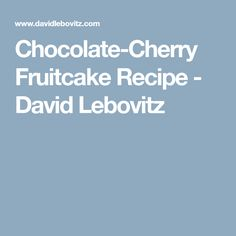 Chocolate-Cherry Fruitcake Recipe - David Lebovitz