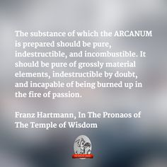 """""""The substance of which the ARCANUM is prepared should be pure, indestructible, and incombustible.""""—FH, Pronaos"""
