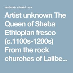 """Artist unknown The Queen of Sheba Ethiopian fresco (c.1100s-1200s) From the rock churches of Lalibela, Ethiopia. Zagwe dynasty. """" The Zagwe dynasty had come to power in the eleventh century, one..."""