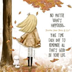 No matter what's happening, take time each day to remember all that's good in your life.