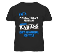 I'm A Physical Therapy Assistant Badass Job Funny T Shirt