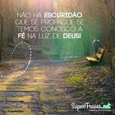 Não há escuridão que se propague se temos conosco a fé na luz de Deus!