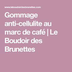 Gommage anti-cellulite au marc de café   Le Boudoir des Brunettes