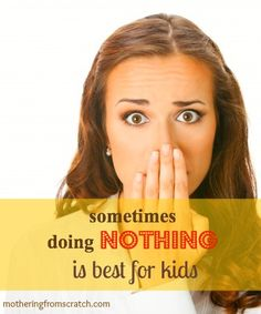"""What's the hardest thing that a mom does for her children? Find out why """"doing nothing"""" makes us crazy....but is sometimes best for our kids."""