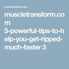 muscletransform.com 5-powerful-tips-to-help-you-get-ripped-much-faster 3