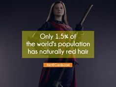 Only 1.5% of the world's population has naturally red hair - http://factecards.com/only-1-5-worlds-population-has/