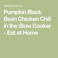Pumpkin Black Bean Chicken Chili in the Slow Cooker - Eat at Home