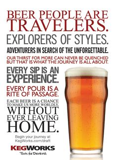 Beer people are travelers, explorers of styles; every sip is an experience...