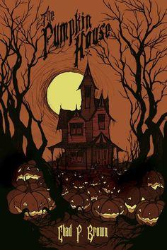 """'The Pumpkin House' cover art by Abigail Larson. This is the cover for Chad P. Brown's novel, """"the Pumpkin House"""". Halloween Artwork, Halloween Painting, Halloween Pictures, Halloween Wallpaper, Halloween Cards, Holidays Halloween, Vintage Halloween, Happy Halloween, Halloween Decorations"""